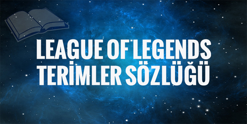 League of Legends Terimler Sözlüğü
